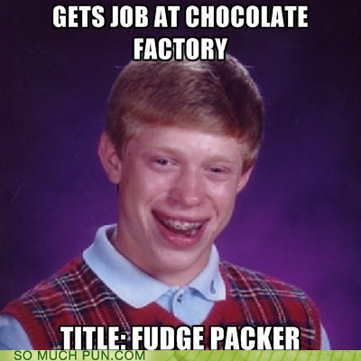 bad luck brian,fudge,fudge packer,innuendo,packing