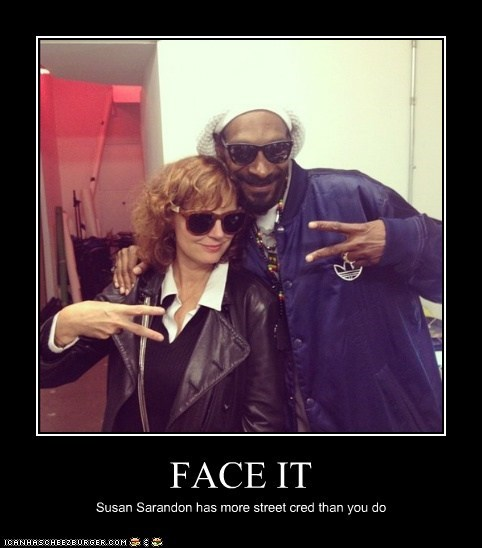actor,celeb,demotivational,funny,snoop dogg,snoop lion,susan sarandon