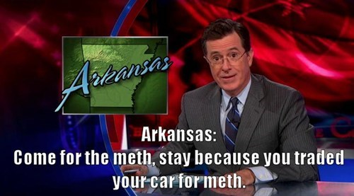 arkansas,meth,stephen colbert,traded your car