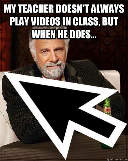 annoying most interesting man in the world videos in class