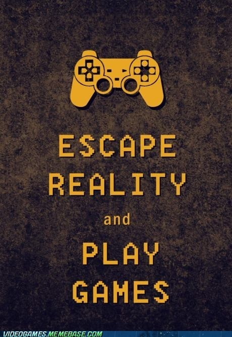 keep calm meme reality video games - 6632200960