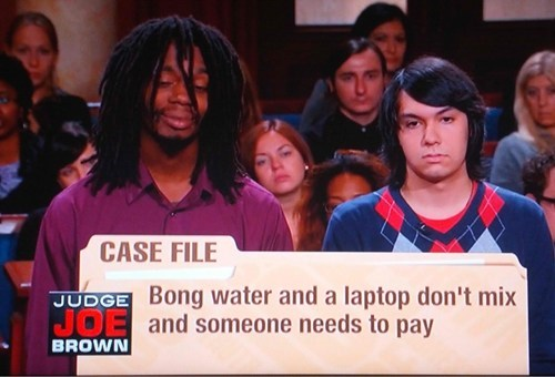 bong water case file i beg to differ judge joe brown laptop