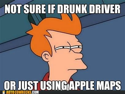 apple maps,drunk driver,Not sure if meme,categoryvoting-page