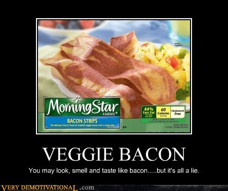 bacon veggie bacon a lie dont-eat-it - 6635063552