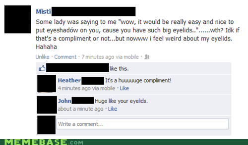 compliment,eyelids,facebook,huge