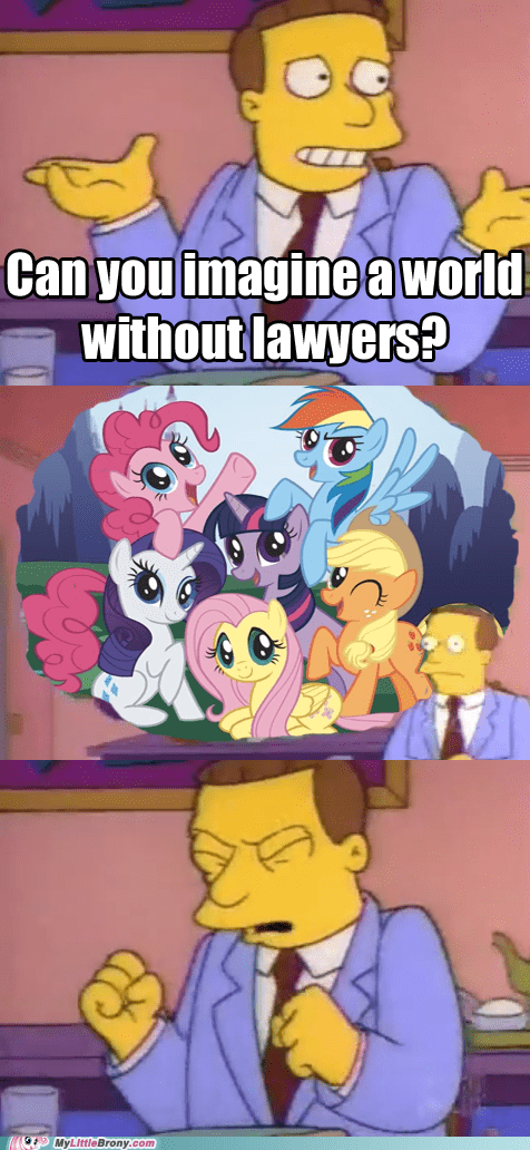 the simpsons,ponies,Lawyers,nooooooooo