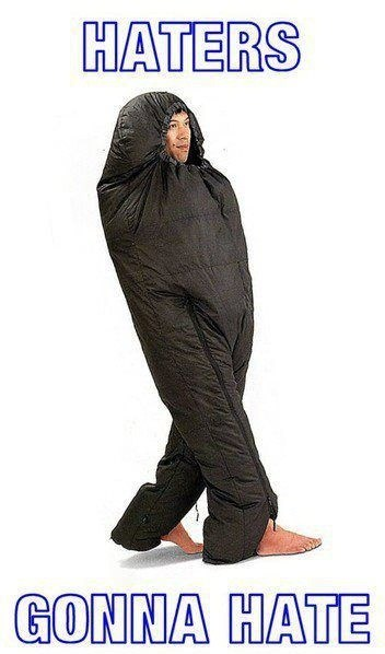 sleeping bag,haters gonna hate