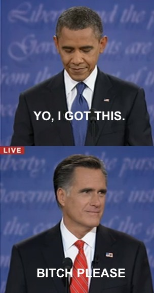 btch-please,barack obama,i got this,Mitt Romney