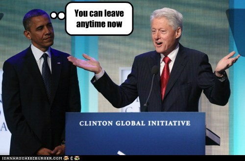 impatient,right now,embarrassing,anytime,barack obama,leave,bill clinton