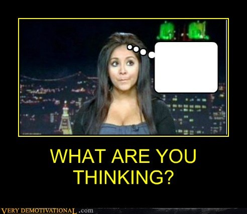 idiots,no thoughts,snooki