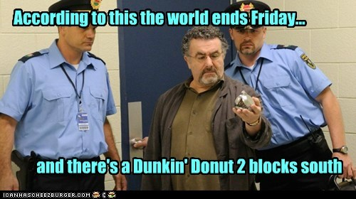 world ends FRIDAY artie nielsen saul rubinek warehouse 13 priorities dunkin donuts - 6641164288