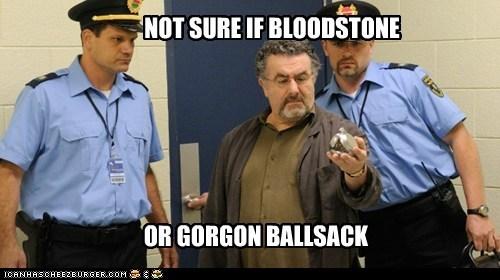 NOT SURE IF BLOODSTONE OR GORGON BALLSACK