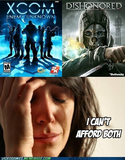 dishonored,xcom,gaming season,meme,First World Problems