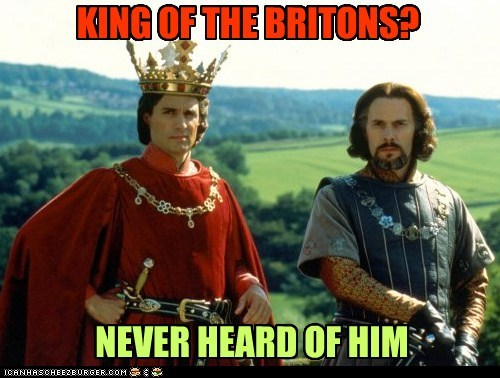 KING OF THE BRITONS? NEVER HEARD OF HIM