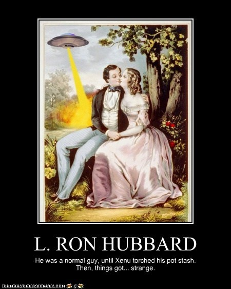 L. RON HUBBARD He was a normal guy, until Xenu torched his pot stash. Then, things got... strange.