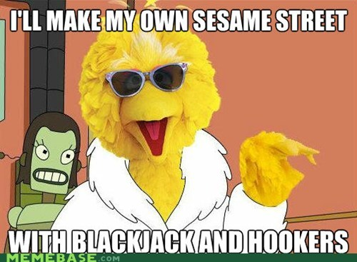 Cartoon - ILL MAKE MY OWN SESAME STREET WITH BLACKJACKAND HOOKERS MEMEBASE COM