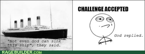Challenge Accepted,god,titanic