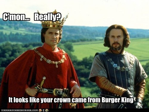 C'mon... Really? It looks like your crown came from Burger King