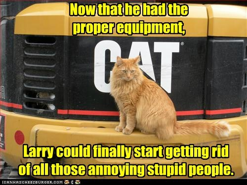 gonna need a bigger backyard Now that he had the proper equipment, Larry could finally start getting rid of all those annoying stupid people.