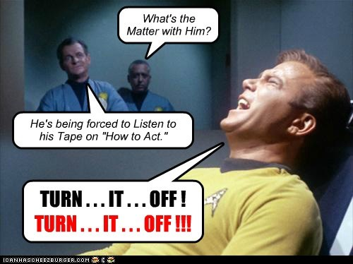 Captain Kirk,screaming,turn it off,act,torture,Star Trek,William Shatner,Shatnerday,tape