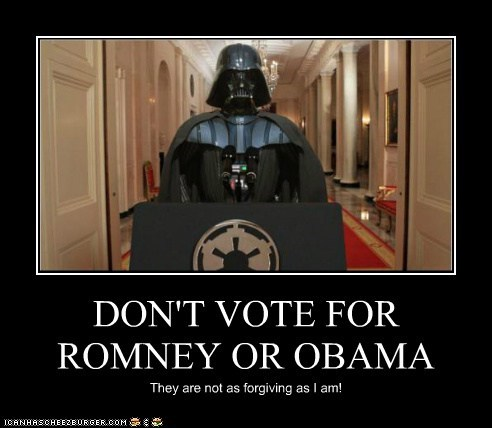 DON'T VOTE FOR ROMNEY OR OBAMA They are not as forgiving as I am!