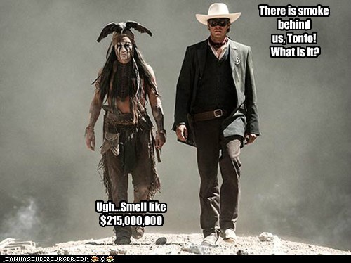 There is smoke behind us, Tonto! What is it? Ugh...Smell like $215,000,000