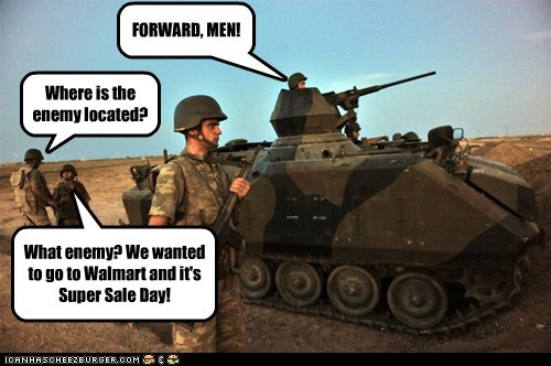Where is the enemy located? What enemy? We wanted to go to Walmart and it's Super Sale Day! FORWARD, MEN!