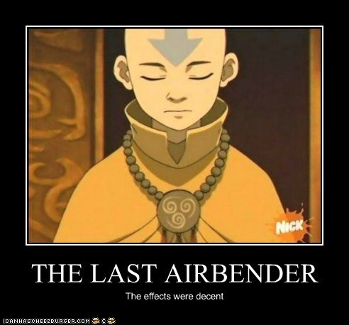 THE LAST AIRBENDER The effects were decent