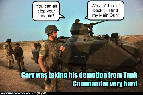 searching tank commander moaning army demotion