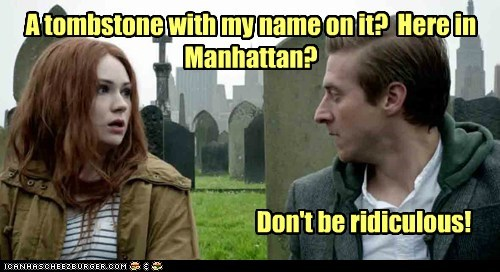 A tombstone with my name on it? Here in Manhattan? Don't be ridiculous!