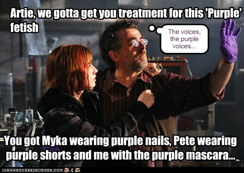 Artie, we gotta get you treatment for this 'Purple' fetish You got Myka wearing purple nails, Pete wearing purple shorts and me with the purple mascara... The voices, the purple voices...