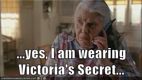 ...yes, I am wearing Victoria's Secret...