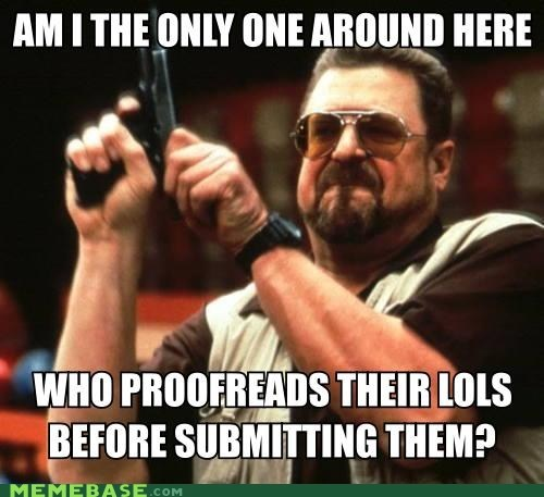 proofreading,lols,meta,am i the only one