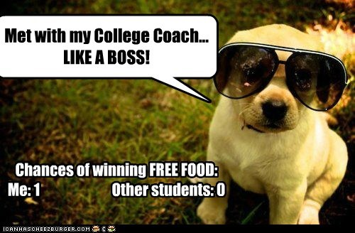 Met with my College Coach... LIKE A BOSS! Chances of winning FREE FOOD: Me: 1 Other students: 0