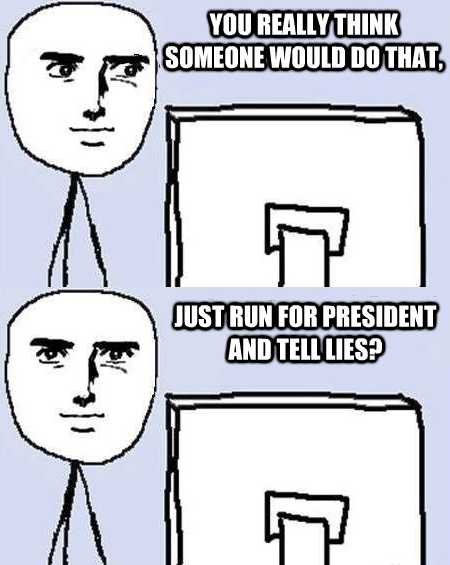 meme tell lies president creepy stare running for president campaign - 6659744512