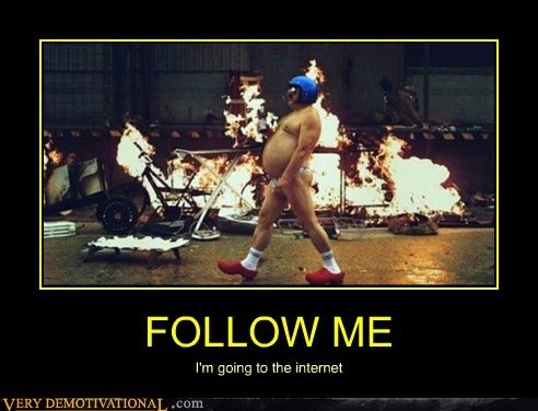 FOLLOW ME I'm going to the internet