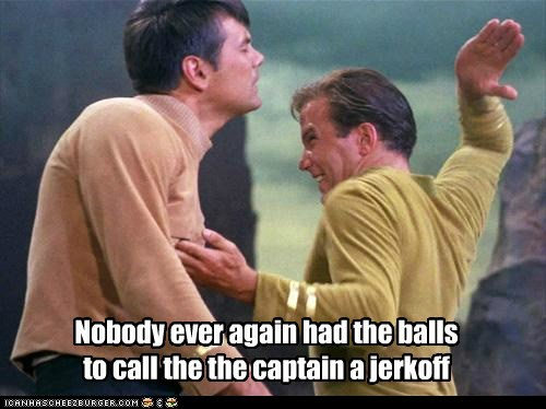 Nobody ever again had the balls to call the the captain a jerkoff