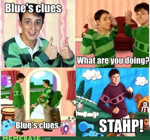 blues clues,stahp,joe,the worst,steve,songs for dustmites