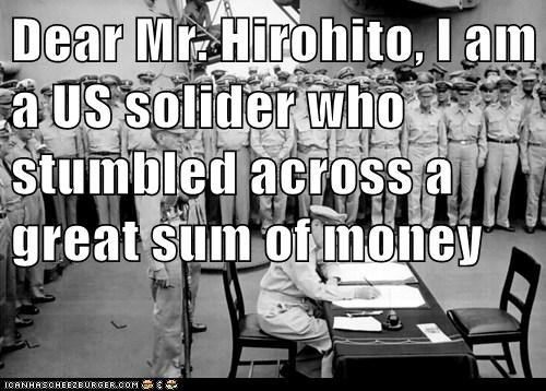 Dear Mr. Hirohito, I am a US solider who stumbled across a great sum of money