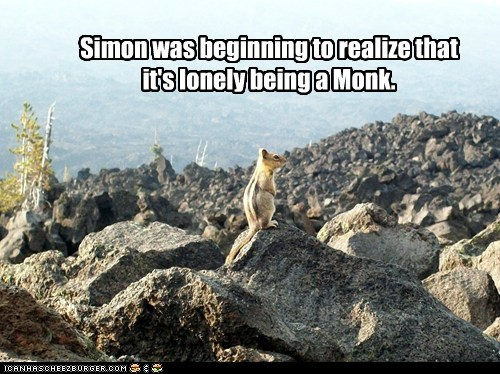 Simon was beginning to realize that it's lonely being a Monk.