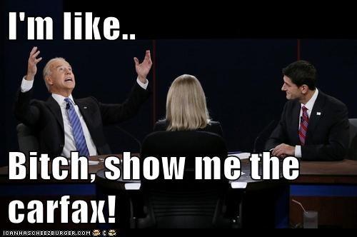 Im Like Bitch Show Me The Carfax Politics Political Memes