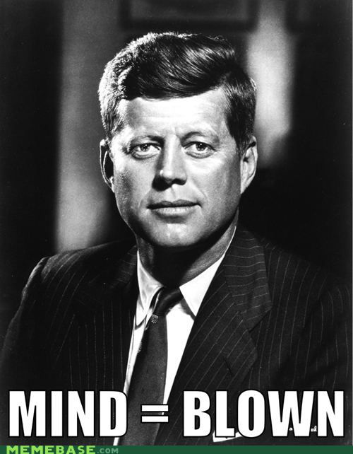 mindblown,cannot unsee,jfk,boom goes the dynamite,history,farsight-is-2020