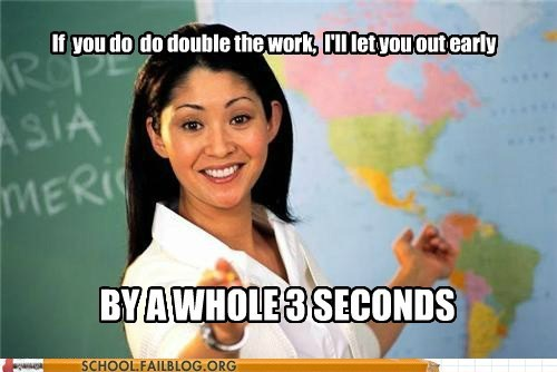 agree,scumbag teacher,out early,three seconds