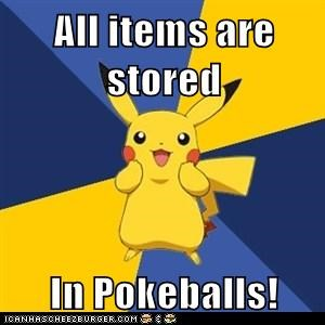 All items are stored  In Pokeballs!