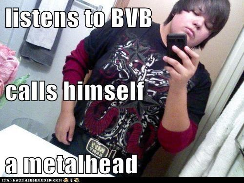 listens to BVB calls himself a metalhead