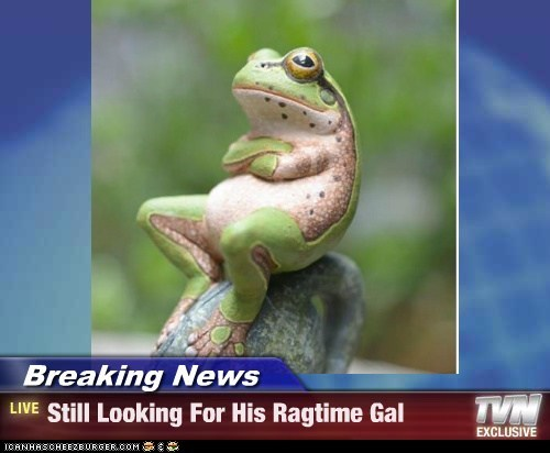 Breaking News - Still Looking For His Ragtime Gal