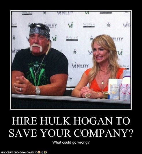 Hulk Hogan,what could go wrong,hire,save,company