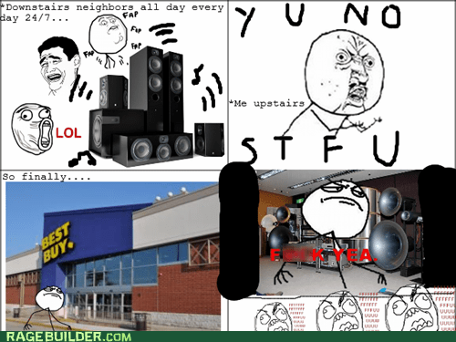 neighbors,noise,Y U No Guy