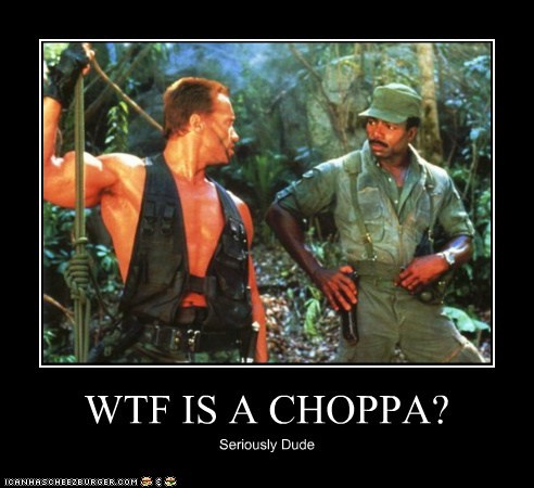 WTF IS A CHOPPA? Seriously Dude