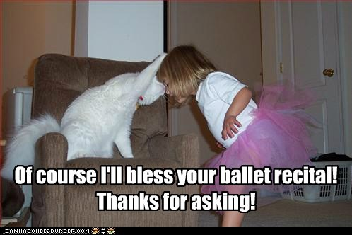 Of course I'll bless your ballet recital! Thanks for asking!